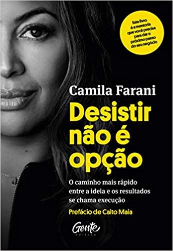 Desistir não é uma opção - Livro de Camila Farani